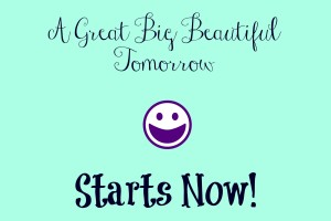 A Great Big Beautiful Tomorrow Starts Now