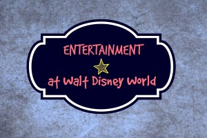 Entertainment Options at Walt Disney World