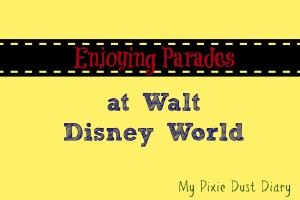 Enjoying Parades at Walt Disney World