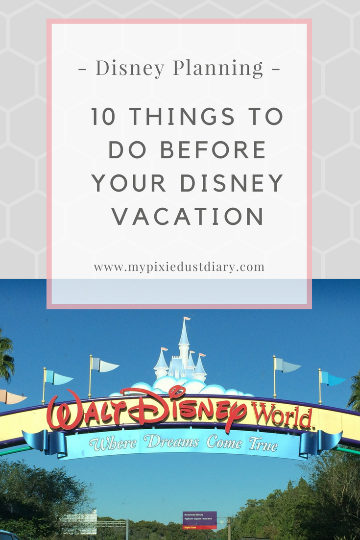 10 Things to Do Before Your Disney Vacation | MyPixieDustDiary.com | Not sure what you need to do before you head to Disney? This list will help you get started.